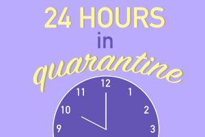 24 Hours in Quarantine